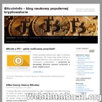 BitcoinInfo to stworzony w celach naukowych blog internetowy poświęcony popularnej kryptowalucie Bitcoin. Na naszej stronie znajduje się sporo informacji na temat historii Bitcoina, jego tajemniczego twórcy czy statusu prawnego Bitcoina w Polsce. Co więcej, nie brakuje również wiadomości na temat rodzimej polskiej Polcoin, która powstała na początku 2014 roku.
